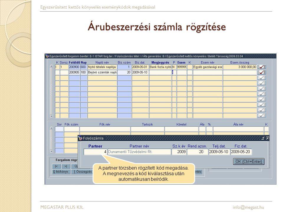 Árubeszerzési számla rögzítése MEGASTAR PLUS Kft. info@megast.hu Egyszerűsített kettős könyvelés eseménykódok megadásával A partner törzsben rögzített