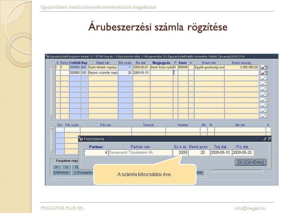 Árubeszerzési számla rögzítése MEGASTAR PLUS Kft. info@megast.hu Egyszerűsített kettős könyvelés eseménykódok megadásával A számla kibocsátási éve.
