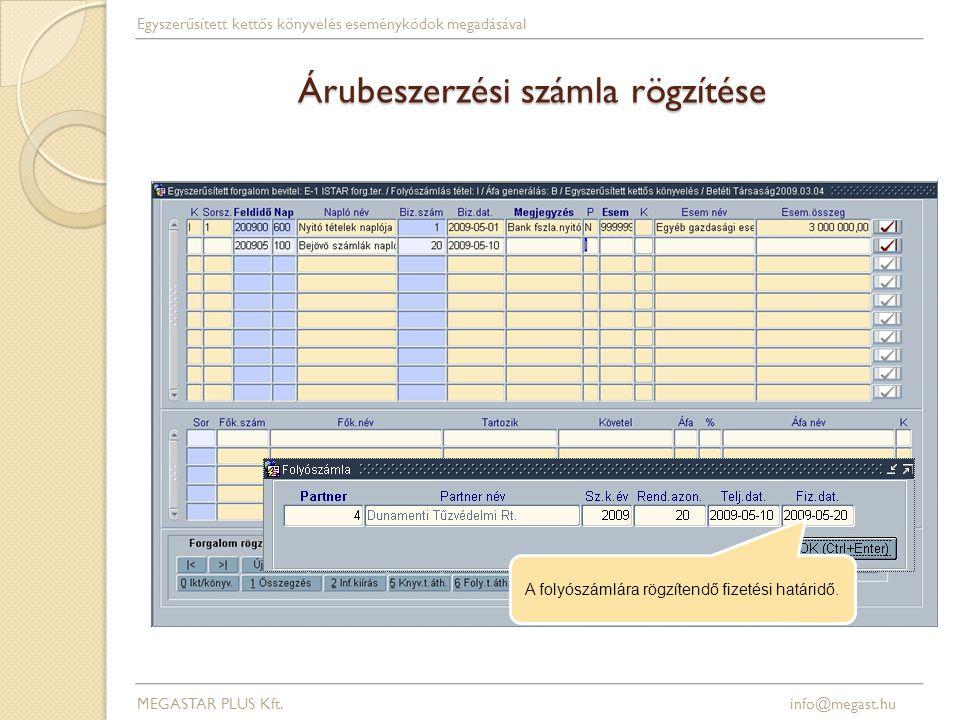 Árubeszerzési számla rögzítése MEGASTAR PLUS Kft. info@megast.hu Egyszerűsített kettős könyvelés eseménykódok megadásával A folyószámlára rögzítendő f