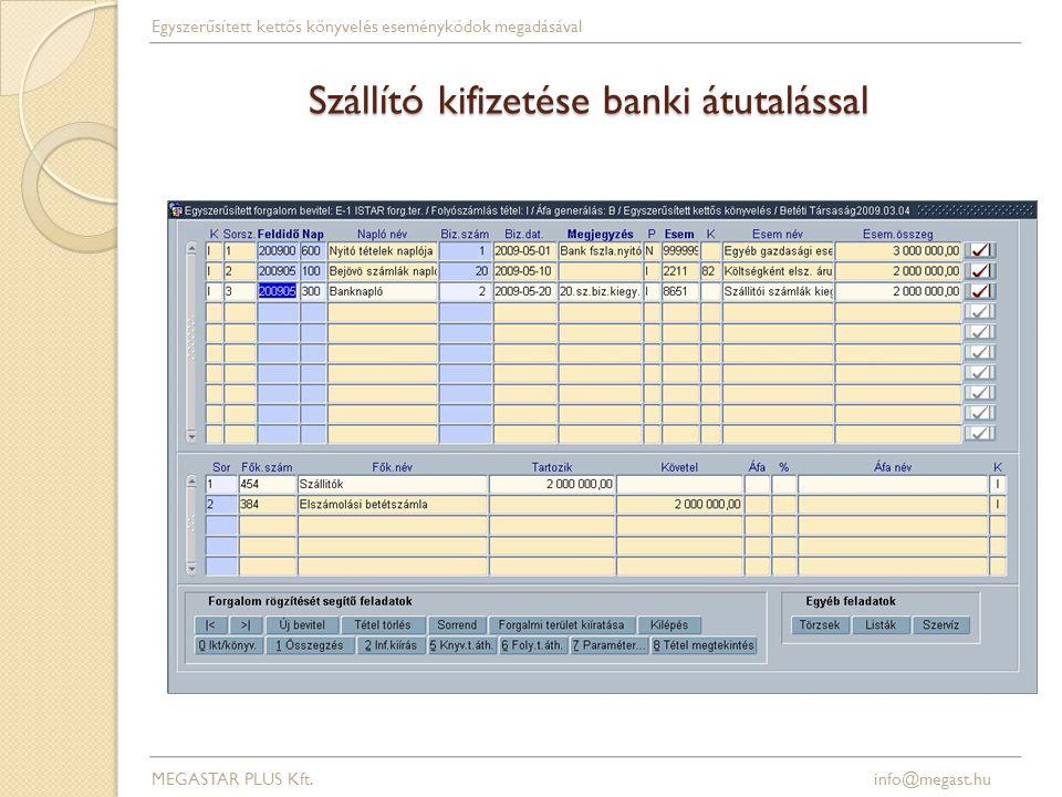 Szállító kifizetése banki átutalással MEGASTAR PLUS Kft. info@megast.hu Egyszerűsített kettős könyvelés eseménykódok megadásával