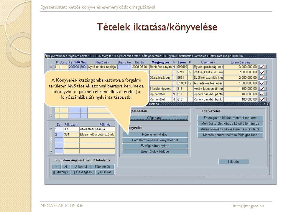 Tételek iktatása/könyvelése MEGASTAR PLUS Kft. info@megast.hu Egyszerűsített kettős könyvelés eseménykódok megadásával A Könyvelés/iktatás gomba katti