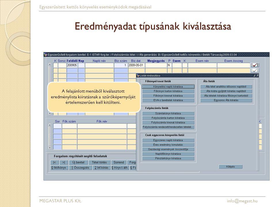 Eredményadat típusának kiválasztása MEGASTAR PLUS Kft. info@megast.hu Egyszerűsített kettős könyvelés eseménykódok megadásával A felajánlott menüből k