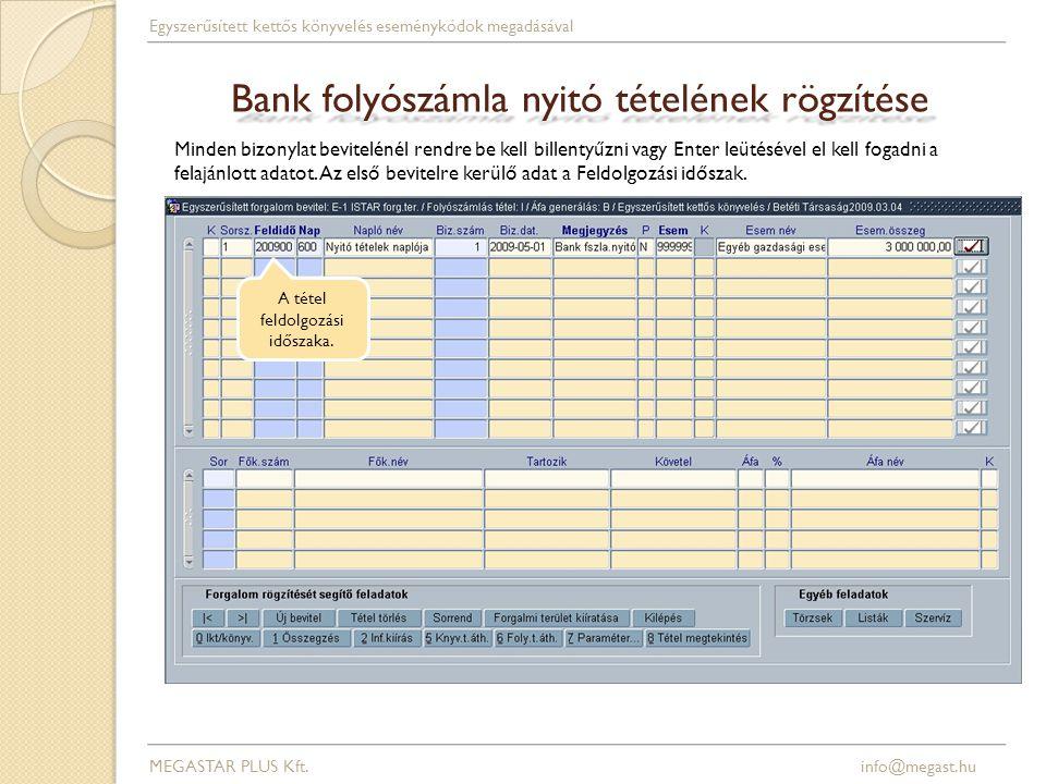 Bank folyószámla nyitó tételének rögzítése A tétel feldolgozási időszaka. MEGASTAR PLUS Kft. info@megast.hu Egyszerűsített kettős könyvelés eseménykód