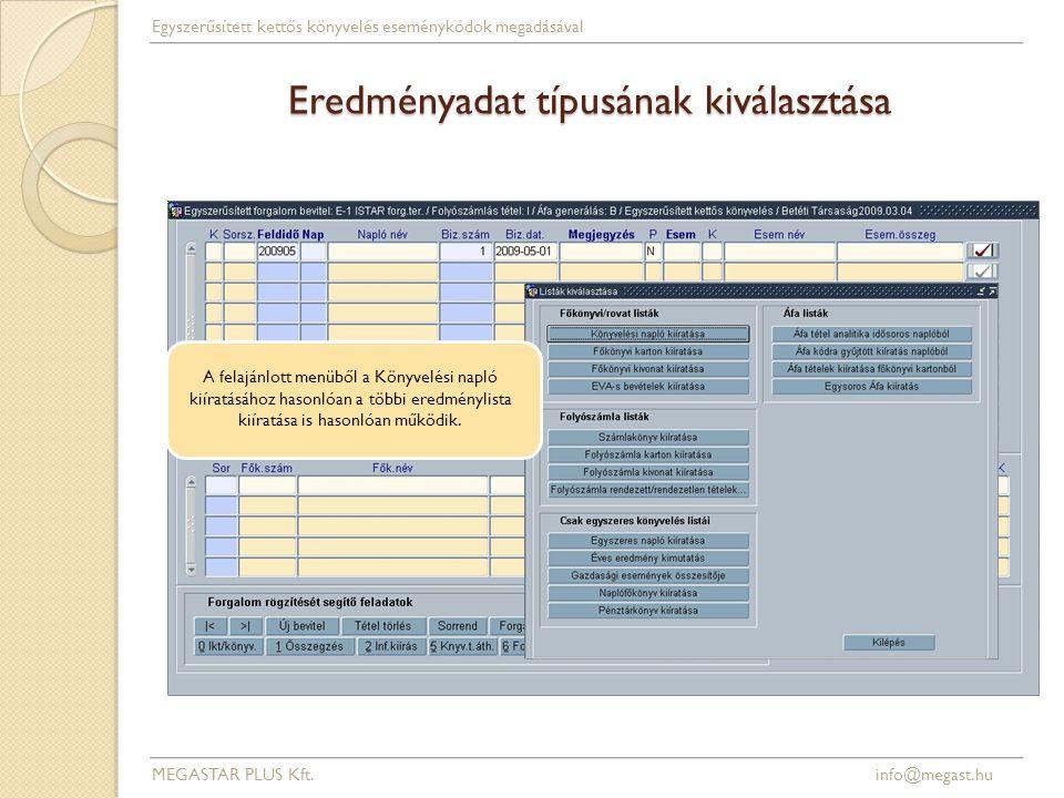 Eredményadat típusának kiválasztása MEGASTAR PLUS Kft. info@megast.hu Egyszerűsített kettős könyvelés eseménykódok megadásával A felajánlott menüből a