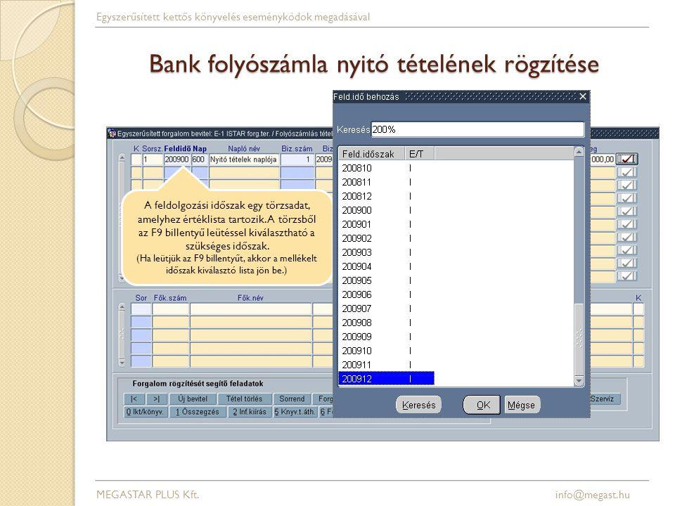Bank folyószámla nyitó tételének rögzítése A feldolgozási időszak egy törzsadat, amelyhez értéklista tartozik. A törzsből az F9 billentyű leütéssel ki