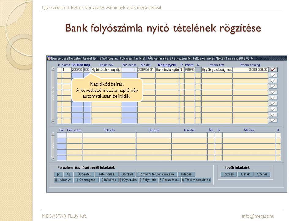 Bank folyószámla nyitó tételének rögzítése Naplókód beírás. A következő mező, a napló név automatikusan beíródik. MEGASTAR PLUS Kft. info@megast.hu Eg