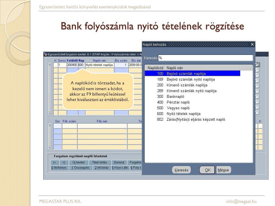 Bank folyószámla nyitó tételének rögzítése A naplókód is törzsadat, ha a kezelő nem ismeri a kódot, akkor az F9 billentyű leütéssel lehet kiválasztani