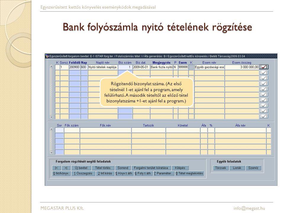 Bank folyószámla nyitó tételének rögzítése Rögzítendő bizonylat száma. (Az első tételnél 1-et ajánl fel a program, amely felülírható. A második tételt