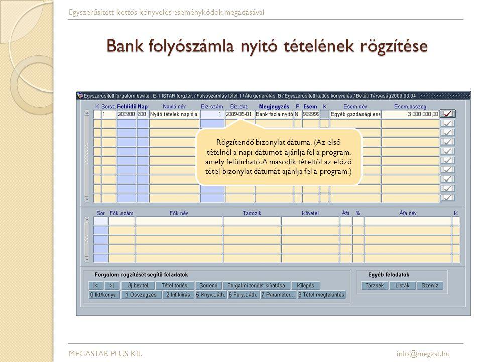 Bank folyószámla nyitó tételének rögzítése A program a gazdasági esemény törzsben megadott főkönyvi számok alapján automatikusan generálja a két tételsort.