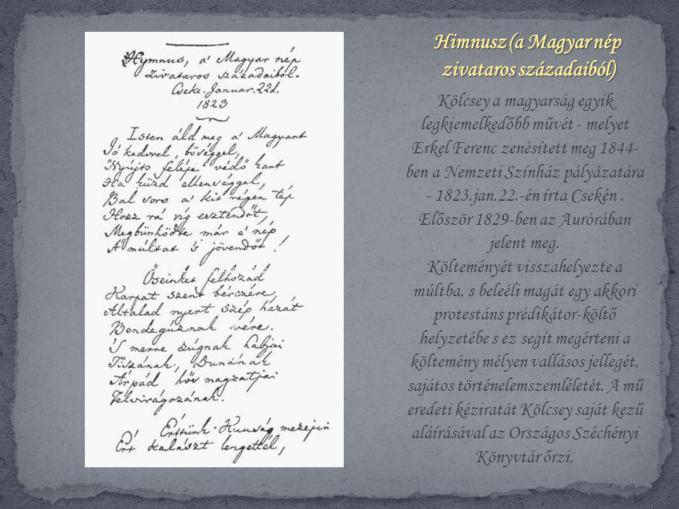 Kölcsey a magyarság egyik legkiemelkedőbb művét - melyet Erkel Ferenc zenésített meg 1844- ben a Nemzeti Színház pályázatára - 1823.jan.22.-én írta Cs