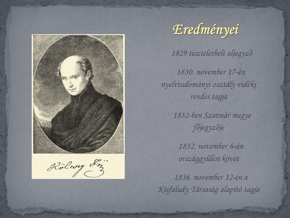 • 1829 tiszteletbeli aljegyző • 1830. november 17-én nyelvtudományi osztály vidéki rendes tagja • 1832-ben Szatmár megye főjegyzője • 1832. november 6