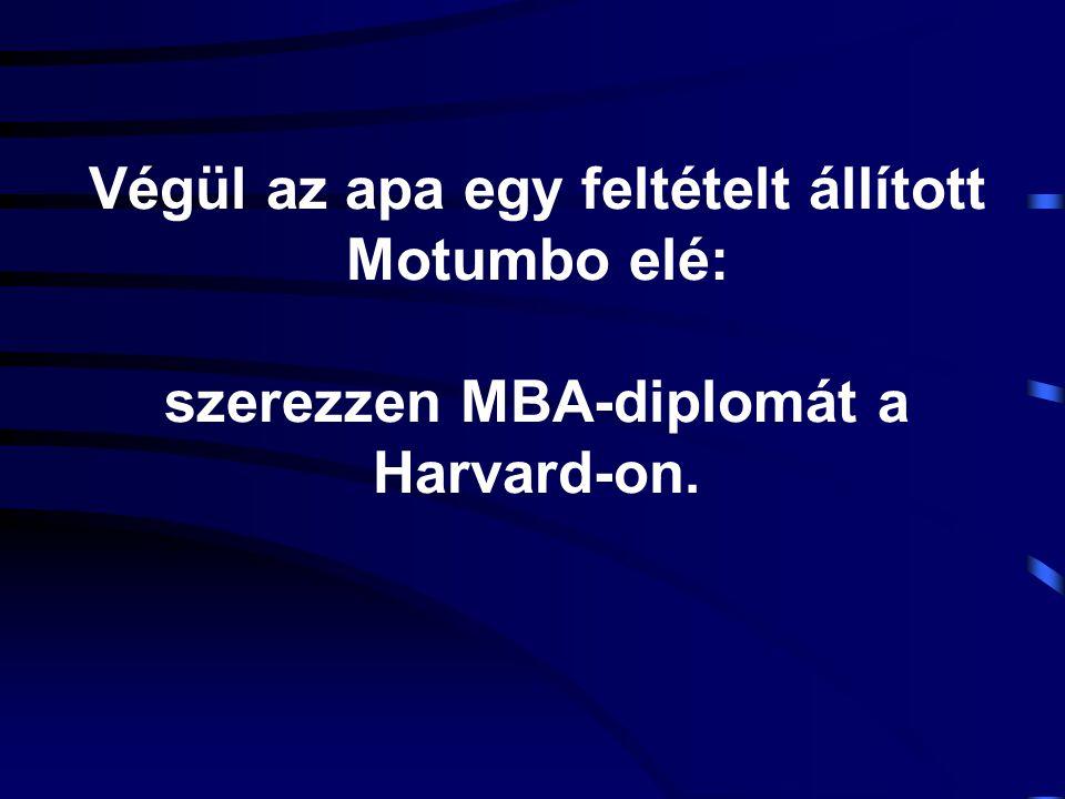 Végül az apa egy feltételt állított Motumbo elé: szerezzen MBA-diplomát a Harvard-on.