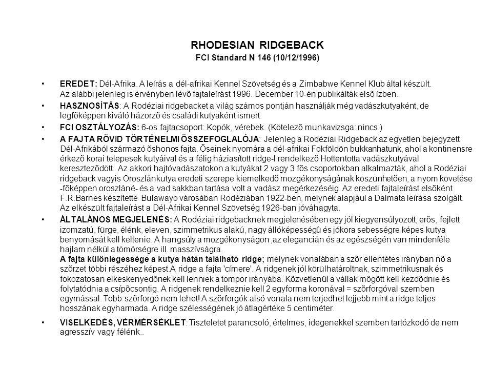 RHODESIAN RIDGEBACK FCI Standard N 146 (10/12/1996) •EREDET: Dél-Afrika. A leírás a dél-afrikai Kennel Szövetség és a Zimbabwe Kennel Klub által készü
