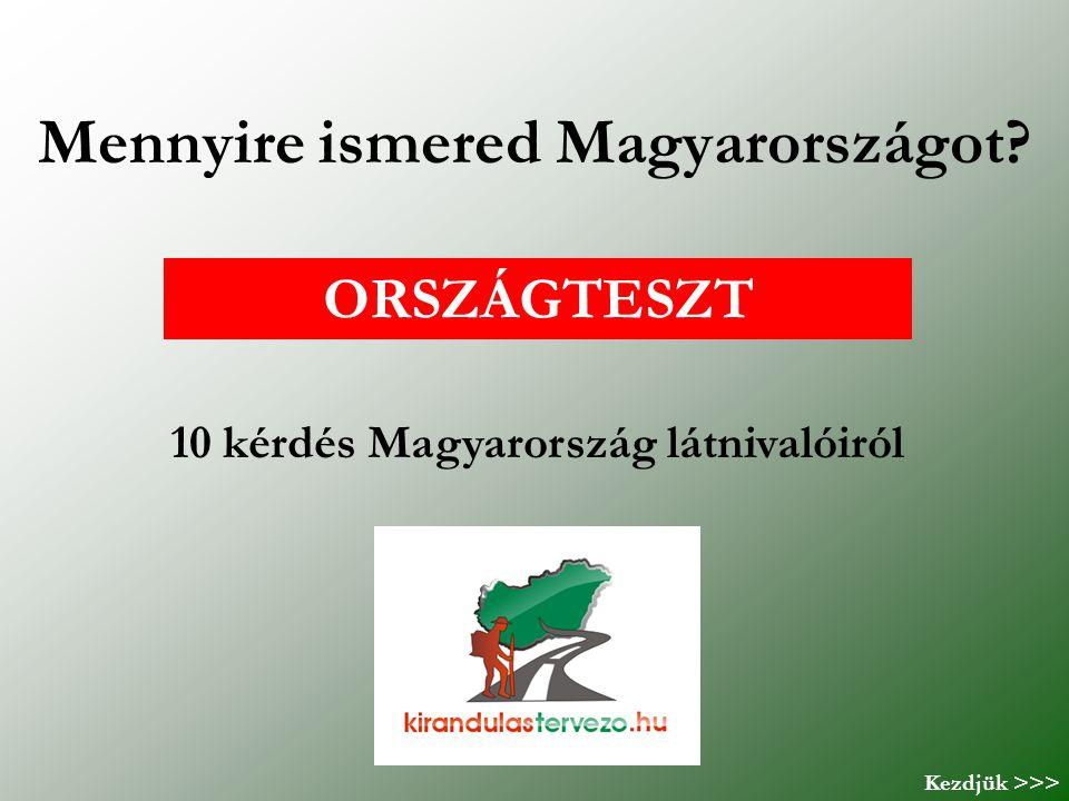 Mennyire ismered Magyarországot? Kezdjük >>> ORSZÁGTESZT 10 kérdés Magyarország látnivalóiról