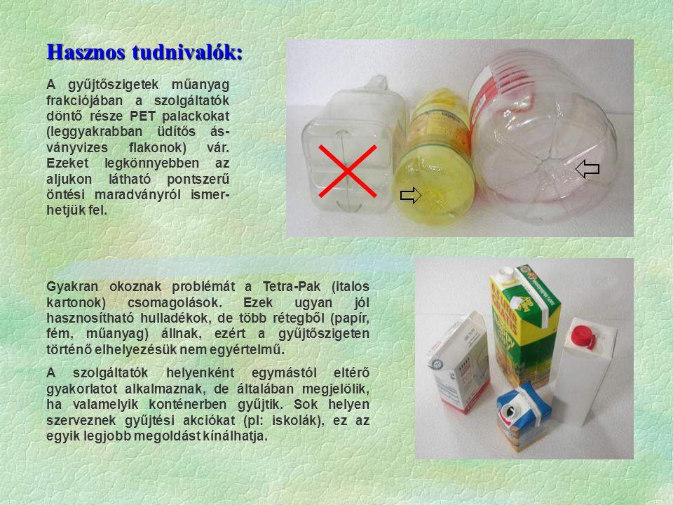 Hasznos tudnivalók: A gyűjtőszigetek műanyag frakciójában a szolgáltatók döntő része PET palackokat (leggyakrabban üdítős ás- ványvizes flakonok) vár.