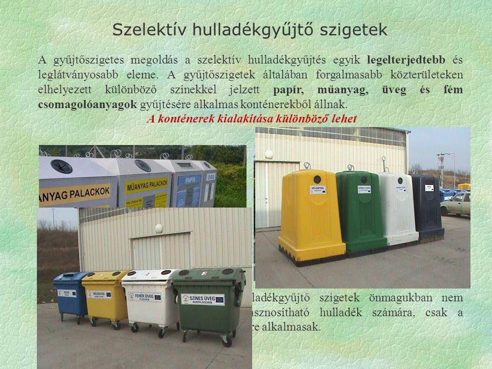 Szelektív hulladékgyűjtő szigetek A gyűjtőszigetes megoldás a szelektív hulladékgyűjtés egyik legelterjedtebb és leglátványosabb eleme.