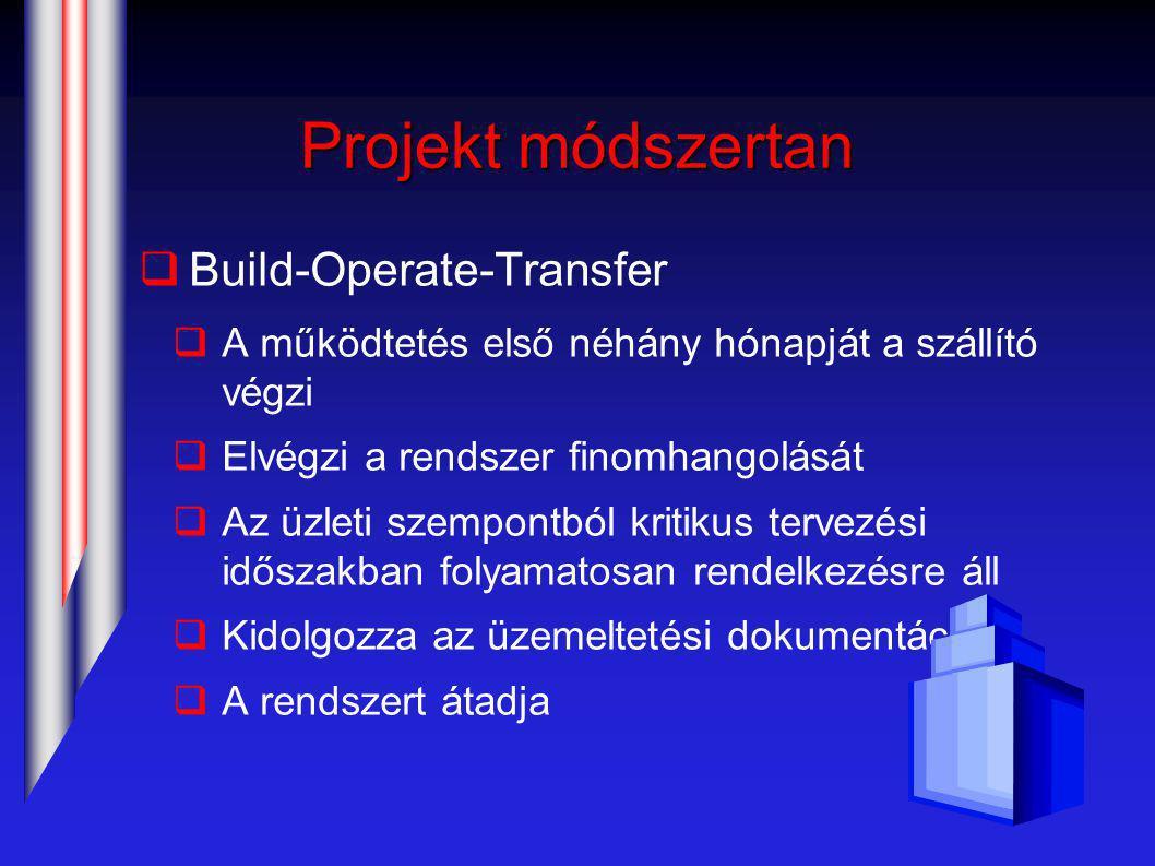 Projekt módszertan  Build-Operate-Transfer  A működtetés első néhány hónapját a szállító végzi  Elvégzi a rendszer finomhangolását  Az üzleti szempontból kritikus tervezési időszakban folyamatosan rendelkezésre áll  Kidolgozza az üzemeltetési dokumentációt  A rendszert átadja