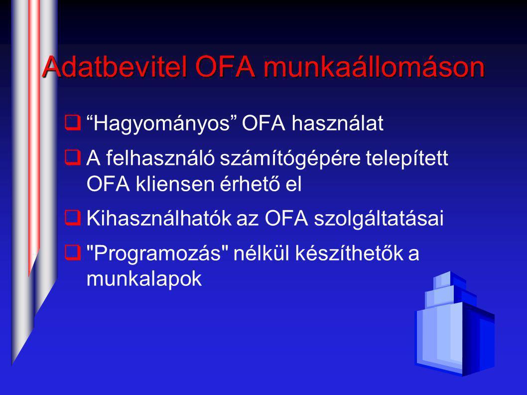 Adatbevitel OFA munkaállomáson  Hagyományos OFA használat  A felhasználó számítógépére telepített OFA kliensen érhető el  Kihasználhatók az OFA szolgáltatásai  Programozás nélkül készíthetők a munkalapok