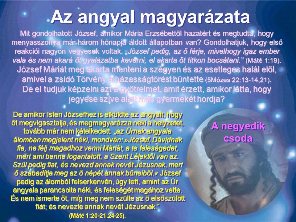 Az angyal magyarázata De amikor Isten Józsefhez is elküldte az angyalt, hogy őt megvigasztalja, és megmagyarázza neki a helyzetet, tovább már nem kételkedett.