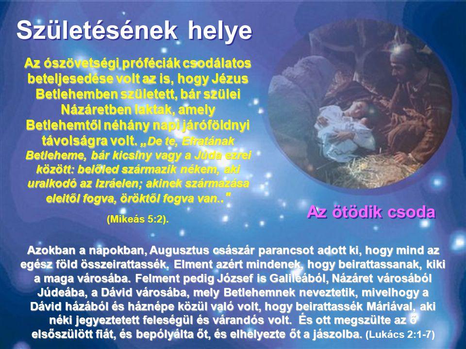 Születésének helye Az ószövetségi próféciák csodálatos beteljesedése volt az is, hogy Jézus Betlehemben született, bár szülei Názáretben laktak, amely Betlehemtől néhány napi járóföldnyi távolságra volt.