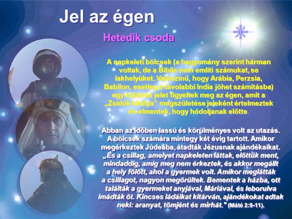 Jel az égen A napkeleti bölcsek (a hagyomány szerint hárman voltak, de a Biblia nem említi számukat, se lakhelyüket.