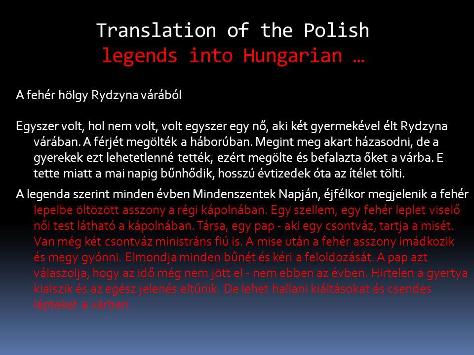 Translation of the Polish legends into Hungarian … A fehér hölgy Rydzyna várából Egyszer volt, hol nem volt, volt egyszer egy nő, aki két gyermekével élt Rydzyna várában.