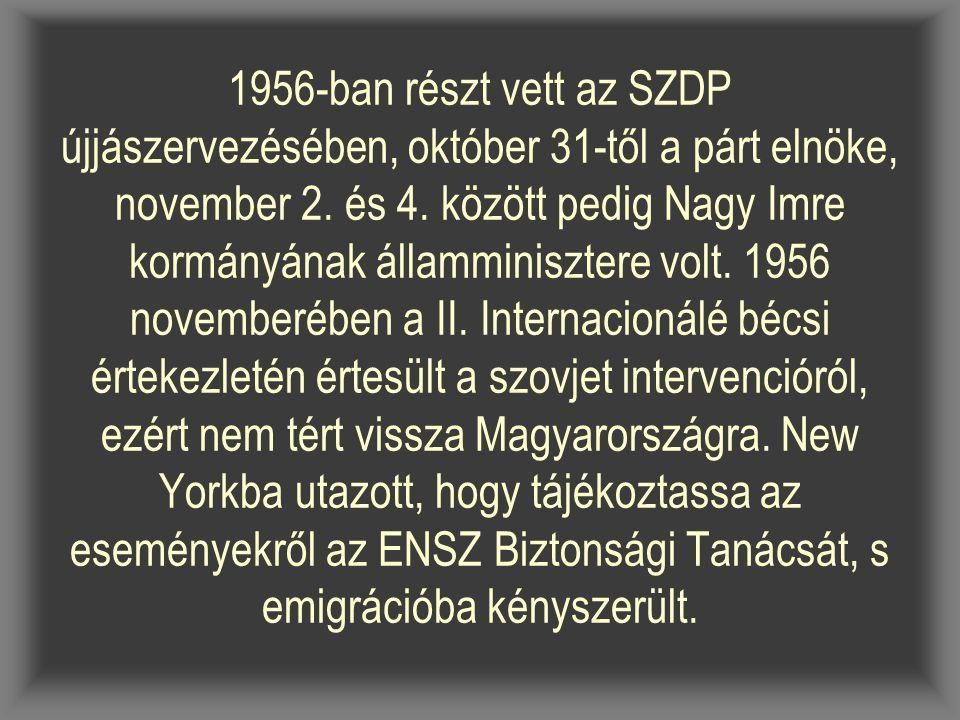 1956-ban részt vett az SZDP újjászervezésében, október 31-től a párt elnöke, november 2. és 4. között pedig Nagy Imre kormányának államminisztere volt