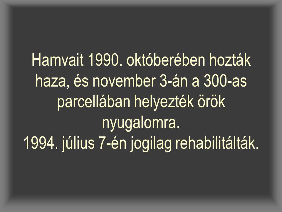 Hamvait 1990. októberében hozták haza, és november 3-án a 300-as parcellában helyezték örök nyugalomra. 1994. július 7-én jogilag rehabilitálták.