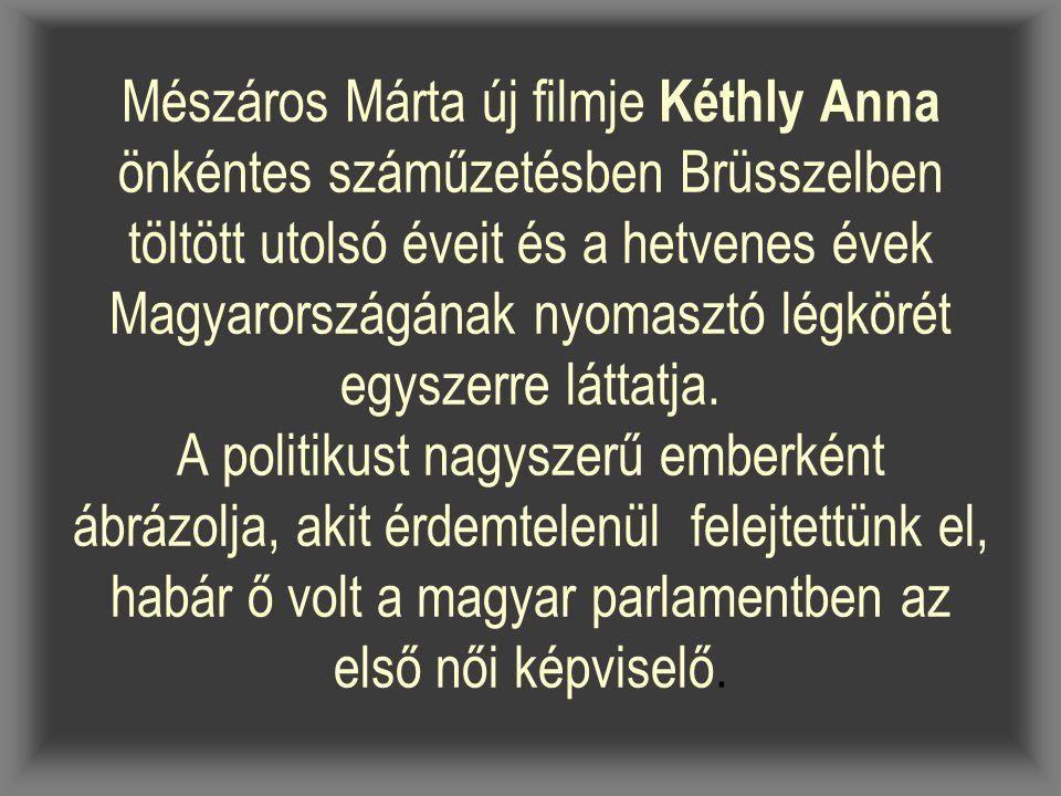 Mészáros Márta új filmje Kéthly Anna önkéntes száműzetésben Brüsszelben töltött utolsó éveit és a hetvenes évek Magyarországának nyomasztó légkörét eg