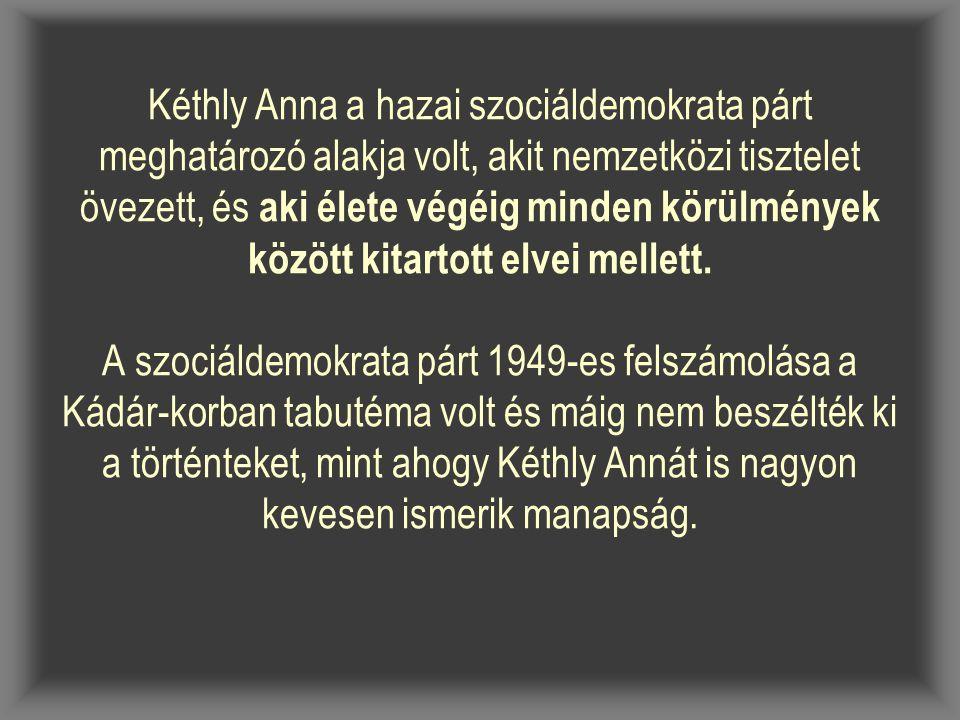 Kéthly Anna a hazai szociáldemokrata párt meghatározó alakja volt, akit nemzetközi tisztelet övezett, és aki élete végéig minden körülmények között ki