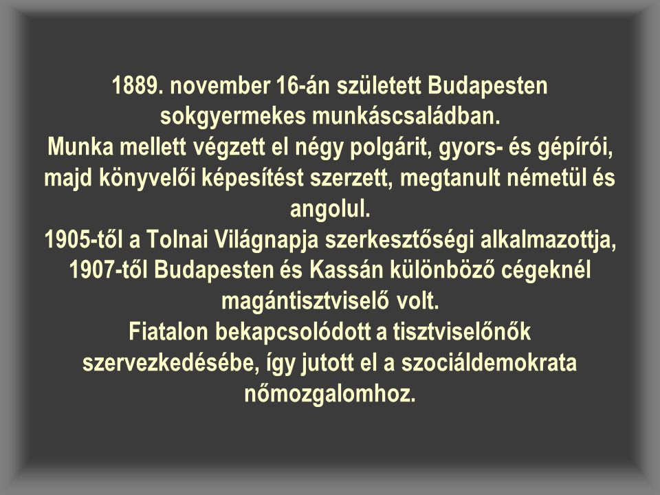 1889. november 16-án született Budapesten sokgyermekes munkáscsaládban. Munka mellett végzett el négy polgárit, gyors- és gépírói, majd könyvelői képe