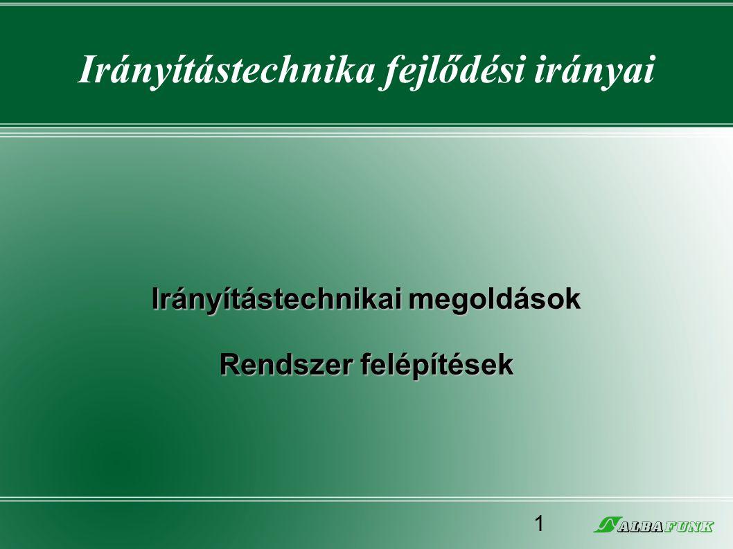 Irányítástechnika fejlődési irányai Irányítástechnikai megoldások Rendszer felépítések 1