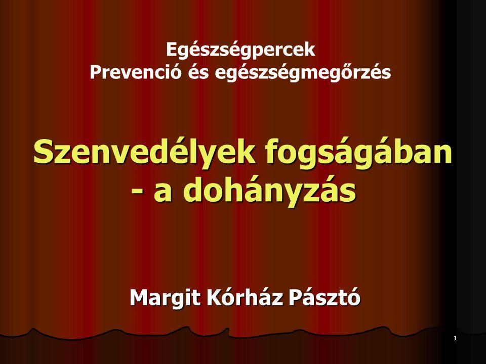 1 Szenvedélyek fogságában - a dohányzás Margit Kórház Pásztó Egészségpercek Prevenció és egészségmegőrzés