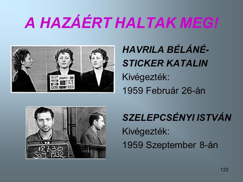 119 A HAZÁÉRT HALTAK MEG Dr.SZOBONYA ZOLTÁN Kivégezték: 1958 Szept.29-én KOLONICS JÁNOS Kivégezték: 1959 Május 6-án
