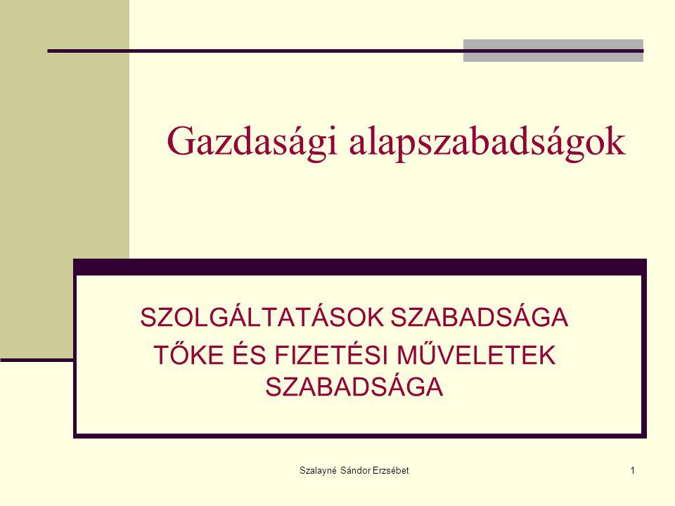 Szalayné Sándor Erzsébet1 Gazdasági alapszabadságok SZOLGÁLTATÁSOK SZABADSÁGA TŐKE ÉS FIZETÉSI MŰVELETEK SZABADSÁGA
