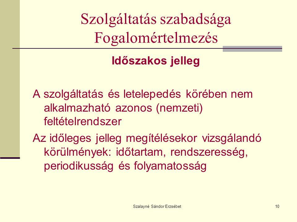 Szalayné Sándor Erzsébet10 Szolgáltatás szabadsága Fogalomértelmezés Időszakos jelleg A szolgáltatás és letelepedés körében nem alkalmazható azonos (n
