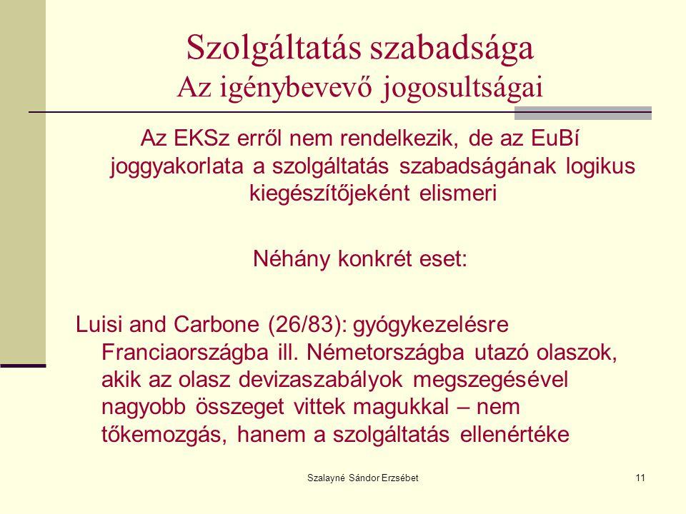Szalayné Sándor Erzsébet11 Szolgáltatás szabadsága Az igénybevevő jogosultságai Az EKSz erről nem rendelkezik, de az EuBí joggyakorlata a szolgáltatás