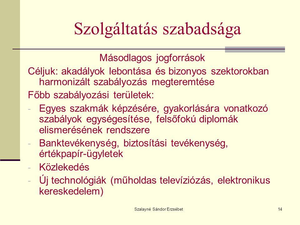 Szalayné Sándor Erzsébet14 Szolgáltatás szabadsága Másodlagos jogforrások Céljuk: akadályok lebontása és bizonyos szektorokban harmonizált szabályozás