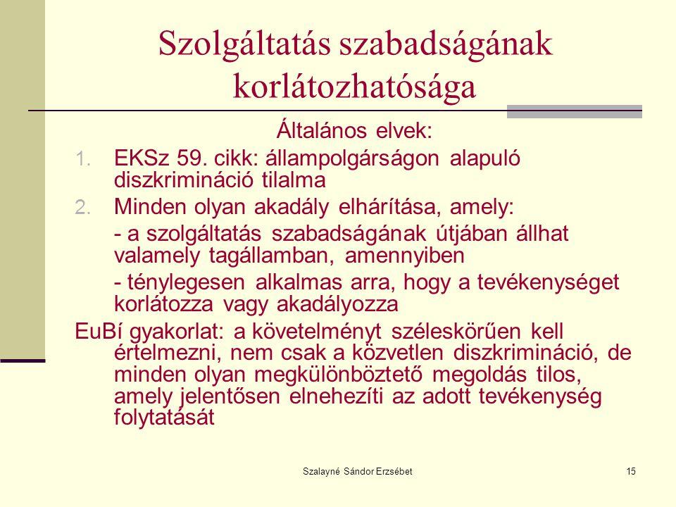 Szalayné Sándor Erzsébet15 Szolgáltatás szabadságának korlátozhatósága Általános elvek: 1. EKSz 59. cikk: állampolgárságon alapuló diszkrimináció tila