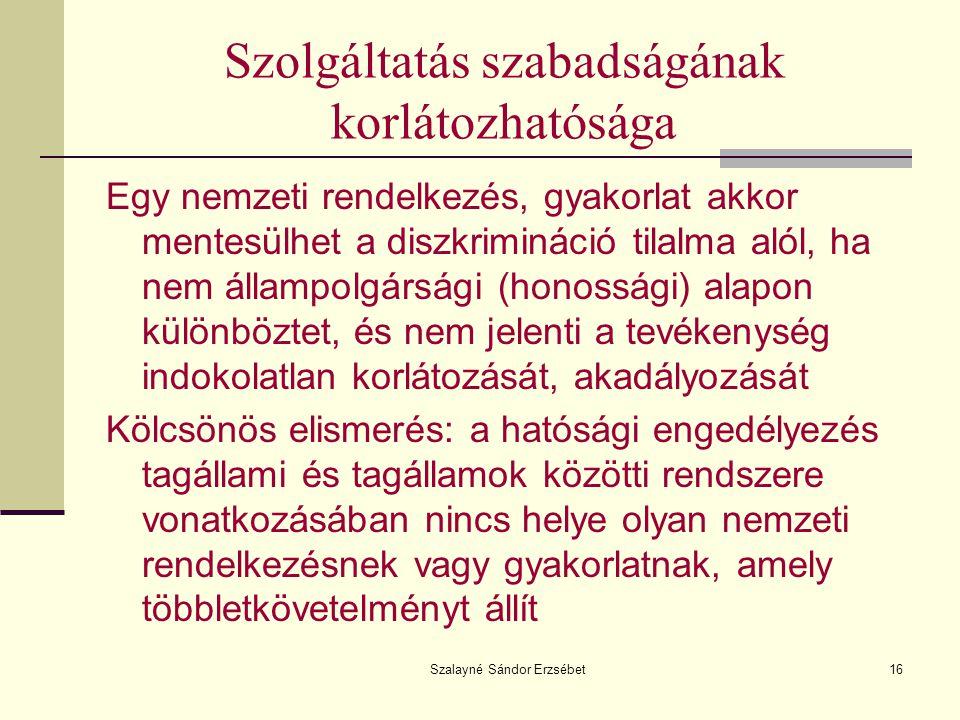 Szalayné Sándor Erzsébet16 Szolgáltatás szabadságának korlátozhatósága Egy nemzeti rendelkezés, gyakorlat akkor mentesülhet a diszkrimináció tilalma a