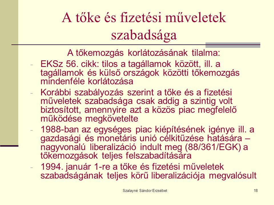 Szalayné Sándor Erzsébet18 A tőke és fizetési műveletek szabadsága A tőkemozgás korlátozásának tilalma: - EKSz 56. cikk: tilos a tagállamok között, il