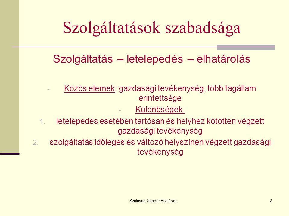 Szalayné Sándor Erzsébet2 Szolgáltatások szabadsága Szolgáltatás – letelepedés – elhatárolás - Közös elemek: gazdasági tevékenység, több tagállam érin