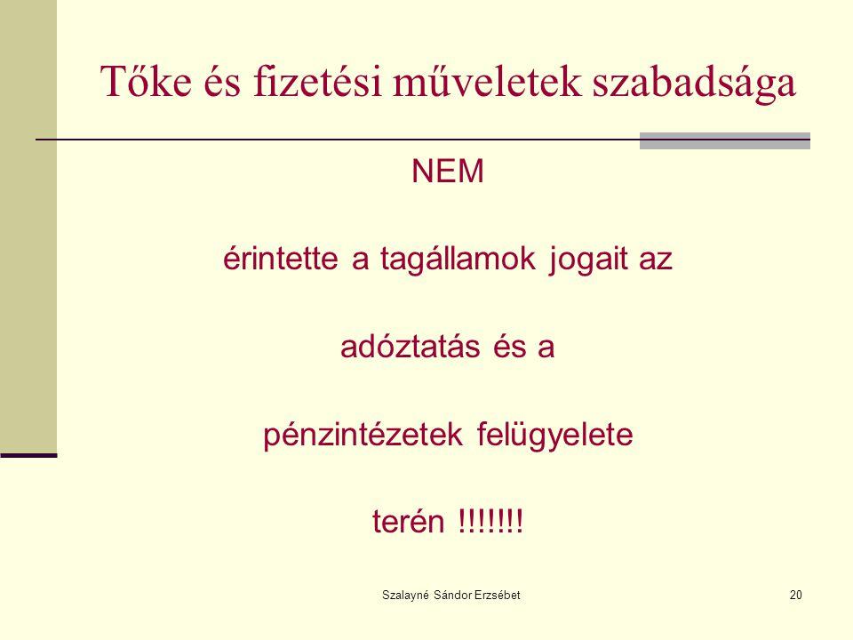 Szalayné Sándor Erzsébet20 Tőke és fizetési műveletek szabadsága NEM érintette a tagállamok jogait az adóztatás és a pénzintézetek felügyelete terén !