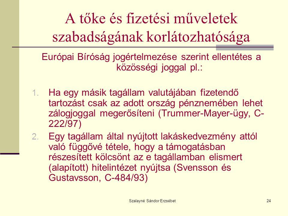 Szalayné Sándor Erzsébet24 A tőke és fizetési műveletek szabadságának korlátozhatósága Európai Bíróság jogértelmezése szerint ellentétes a közösségi j