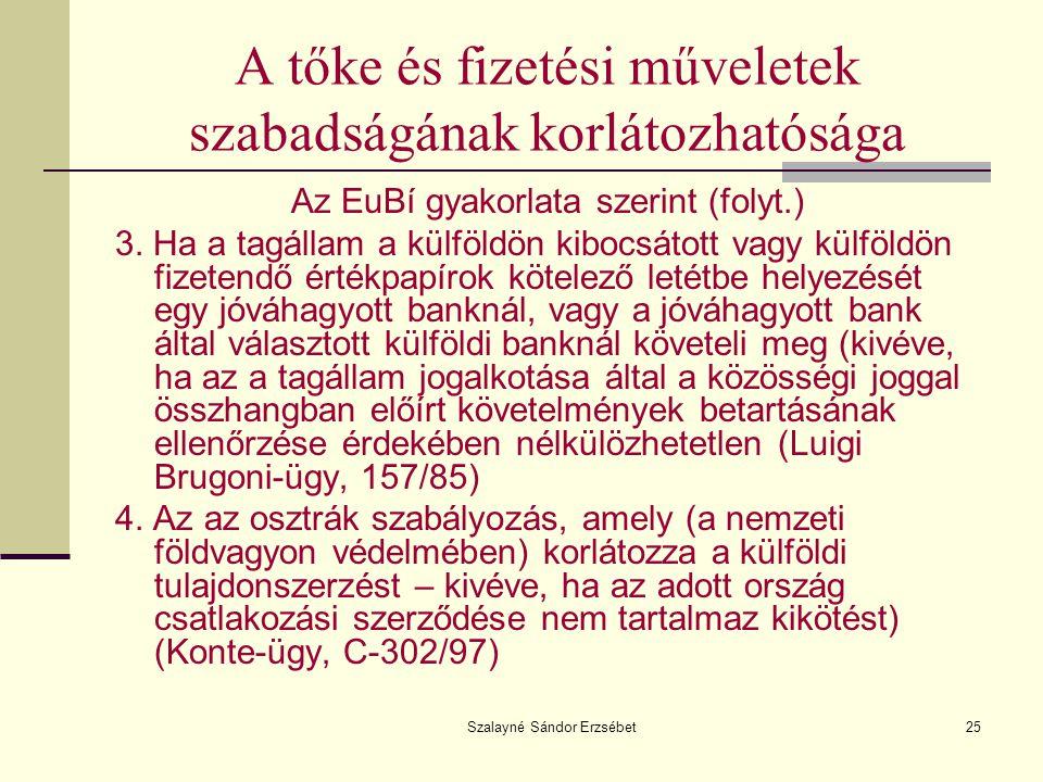 Szalayné Sándor Erzsébet25 A tőke és fizetési műveletek szabadságának korlátozhatósága Az EuBí gyakorlata szerint (folyt.) 3. Ha a tagállam a külföldö