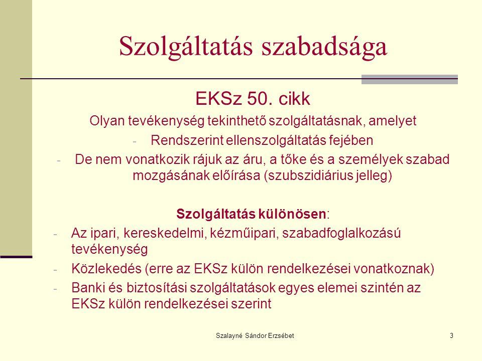 Szalayné Sándor Erzsébet3 Szolgáltatás szabadsága EKSz 50. cikk Olyan tevékenység tekinthető szolgáltatásnak, amelyet - Rendszerint ellenszolgáltatás