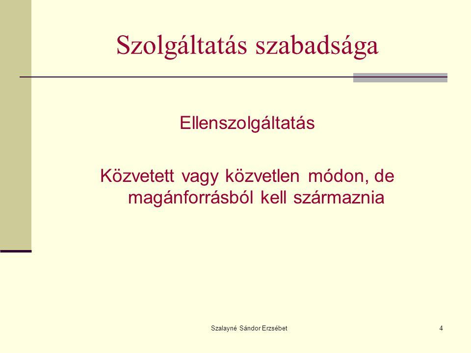 Szalayné Sándor Erzsébet15 Szolgáltatás szabadságának korlátozhatósága Általános elvek: 1.
