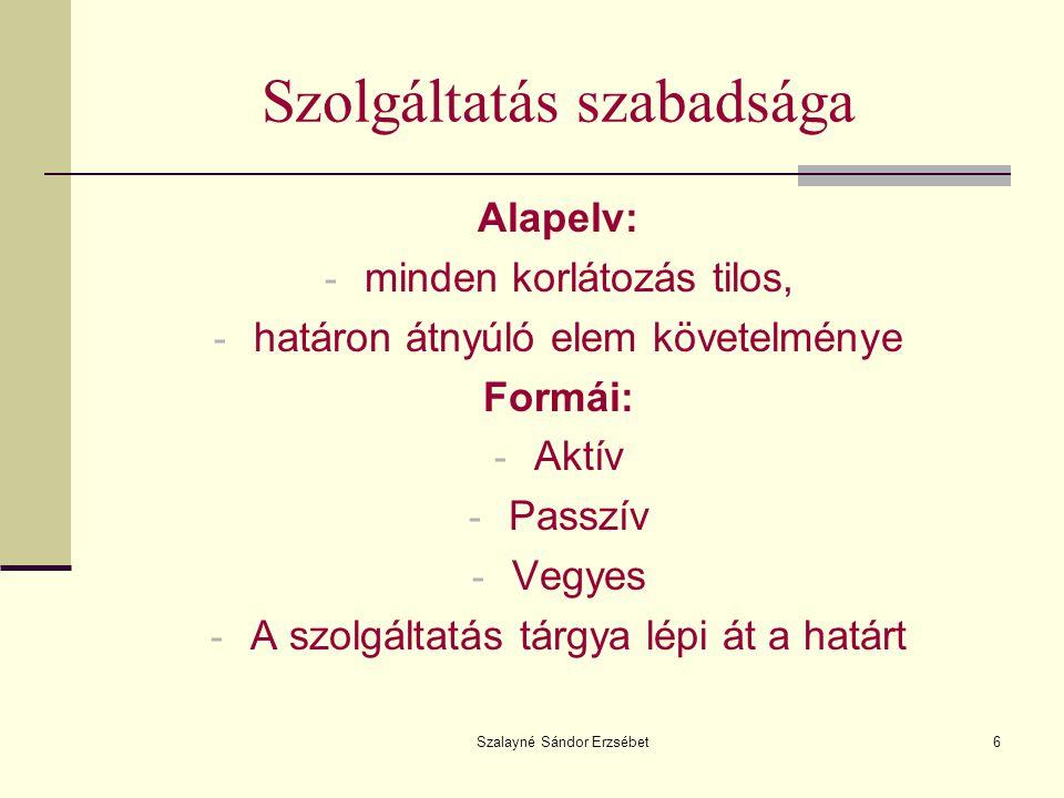 Szalayné Sándor Erzsébet6 Szolgáltatás szabadsága Alapelv: - minden korlátozás tilos, - határon átnyúló elem követelménye Formái: - Aktív - Passzív -