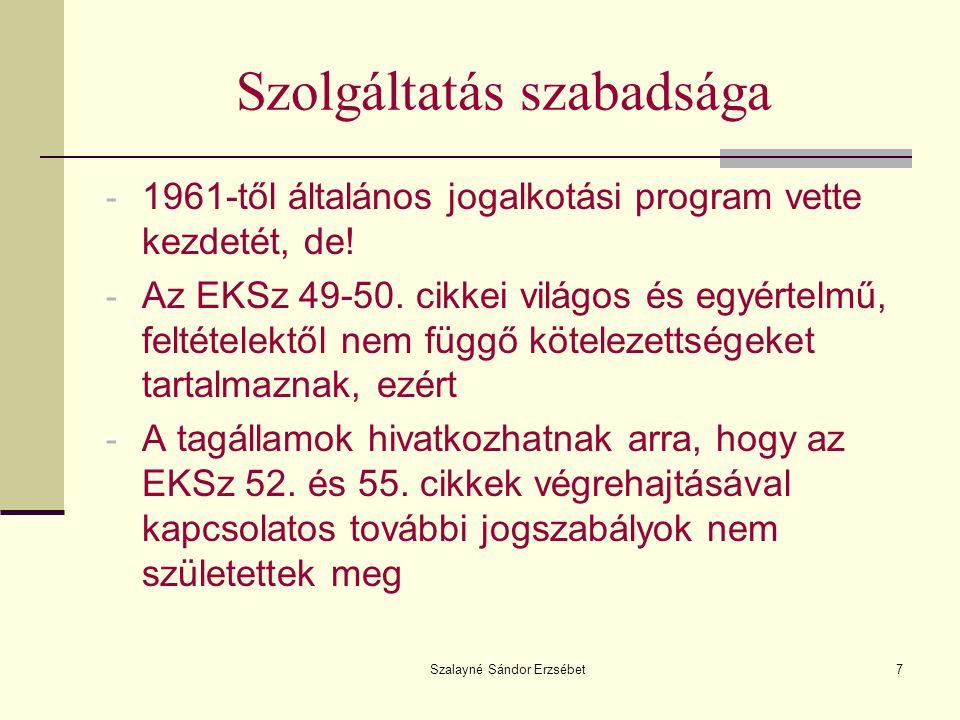 Szalayné Sándor Erzsébet7 Szolgáltatás szabadsága - 1961-től általános jogalkotási program vette kezdetét, de! - Az EKSz 49-50. cikkei világos és egyé