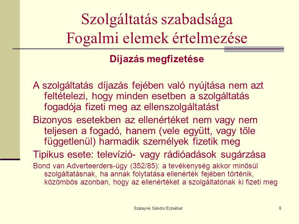 Szalayné Sándor Erzsébet8 Szolgáltatás szabadsága Fogalmi elemek értelmezése Díjazás megfizetése A szolgáltatás díjazás fejében való nyújtása nem azt